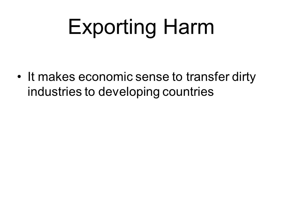 Exporting Harm It makes economic sense to transfer dirty industries to developing countries