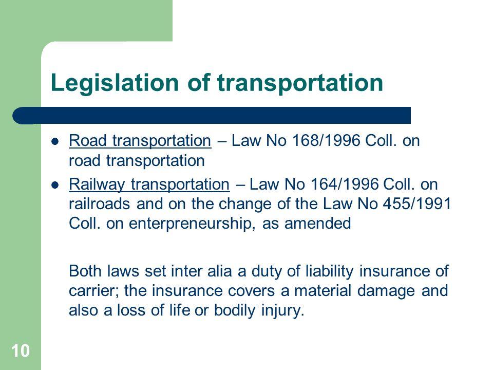 10 Legislation of transportation Road transportation – Law No 168/1996 Coll. on road transportation Railway transportation – Law No 164/1996 Coll. on