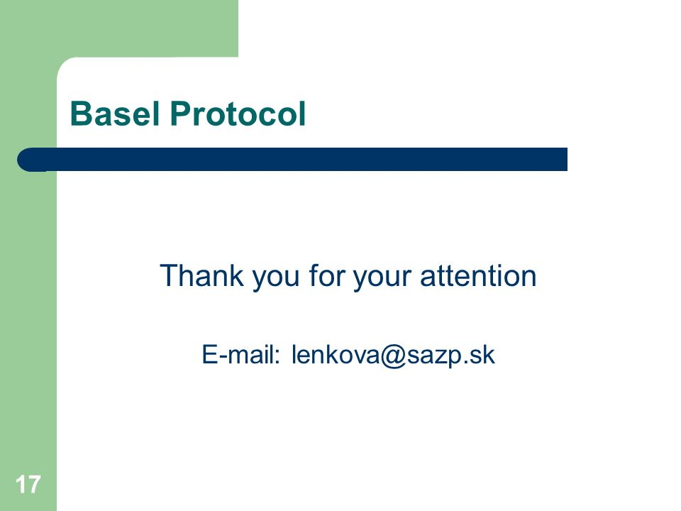 17 Basel Protocol Thank you for your attention E-mail: lenkova@sazp.sk
