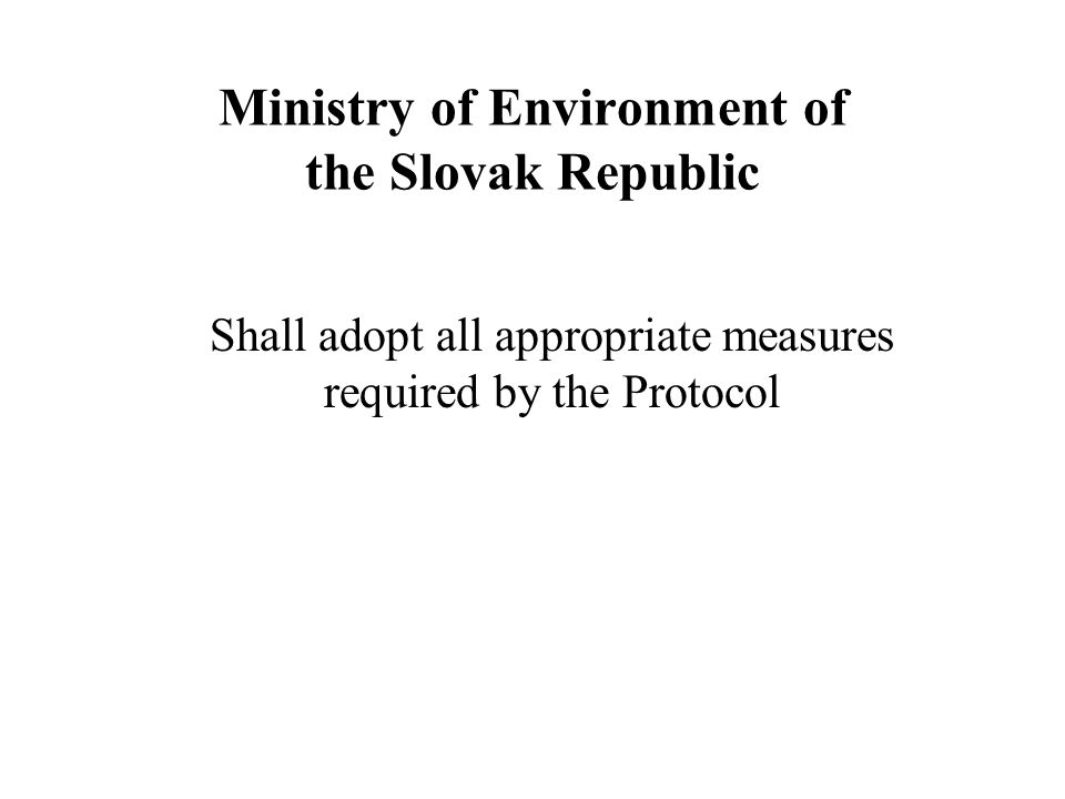 Ministry of Environment of the Slovak Republic Shall adopt all appropriate measures required by the Protocol