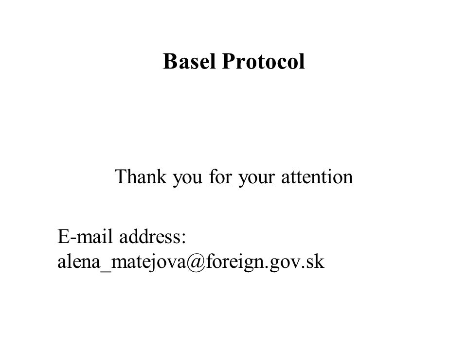Basel Protocol Thank you for your attention E-mail address: alena_matejova@foreign.gov.sk