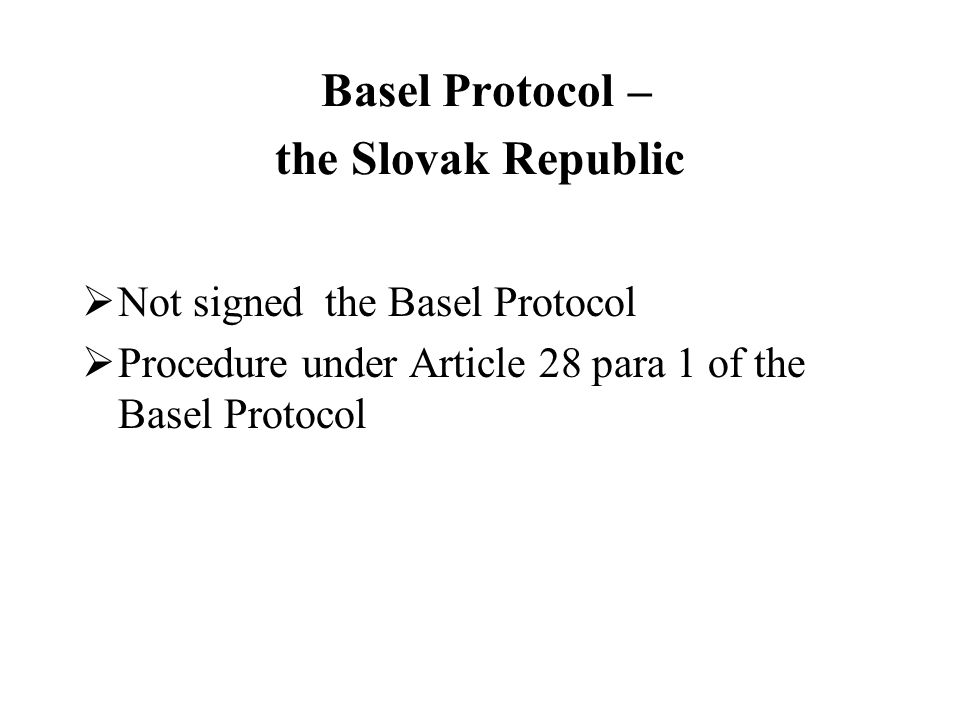 Basel Protocol – the Slovak Republic Not signed the Basel Protocol Procedure under Article 28 para 1 of the Basel Protocol