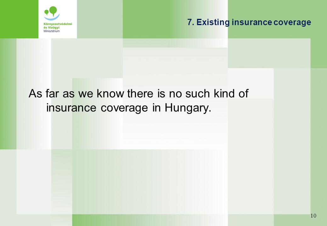 7. Existing insurance coverage As far as we know there is no such kind of insurance coverage in Hungary. 10