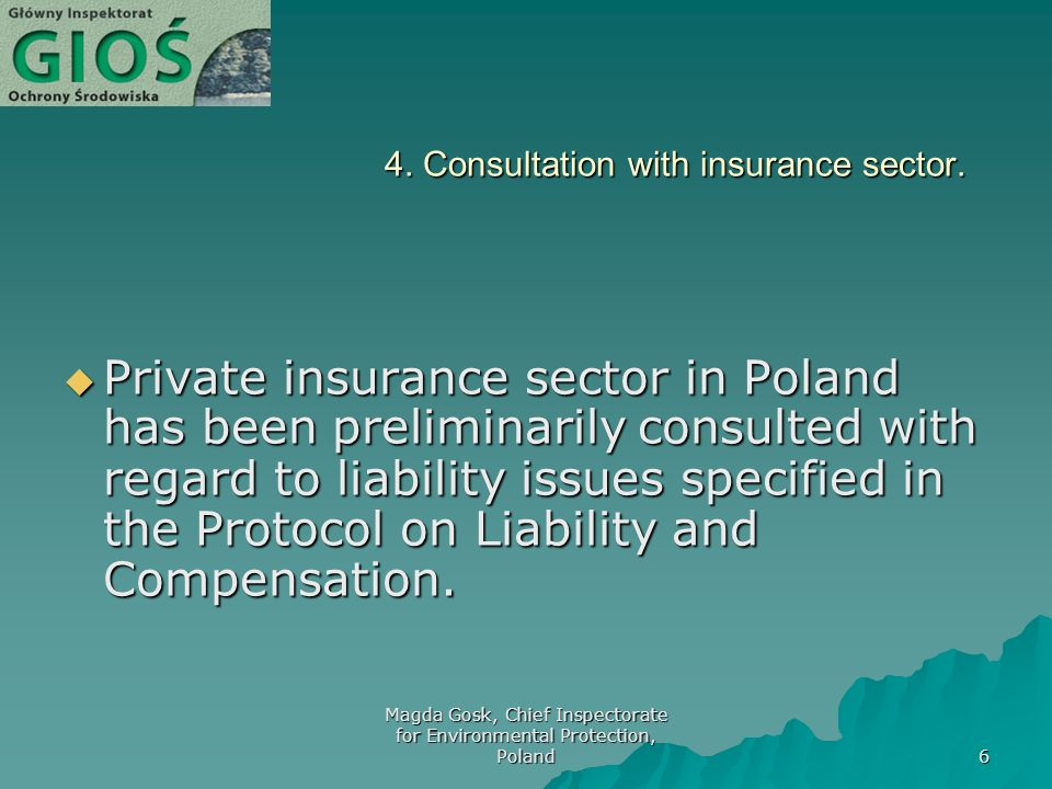 Magda Gosk, Chief Inspectorate for Environmental Protection, Poland 6 4. Consultation with insurance sector. Private insurance sector in Poland has be