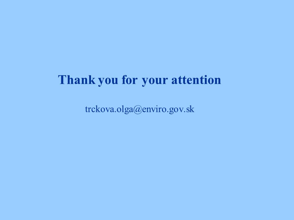 Thank you for your attention trckova.olga@enviro.gov.sk