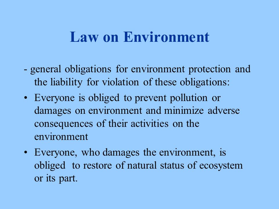 Law on Environment - general obligations for environment protection and the liability for violation of these obligations: Everyone is obliged to preve