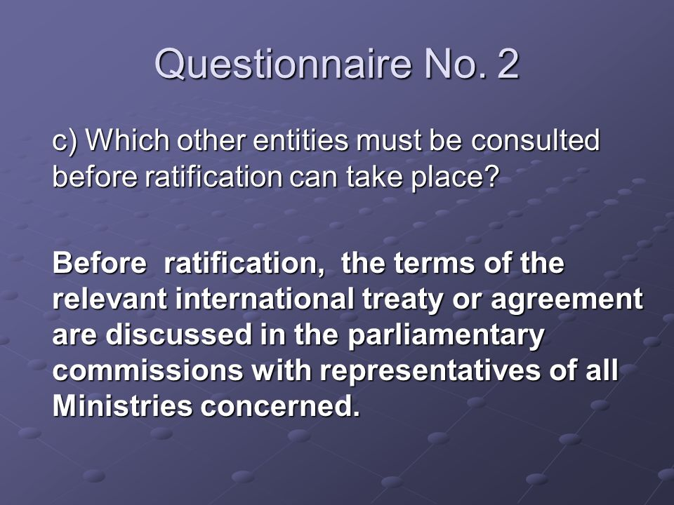 Questionnaire No. 2 c) Which other entities must be consulted before ratification can take place.