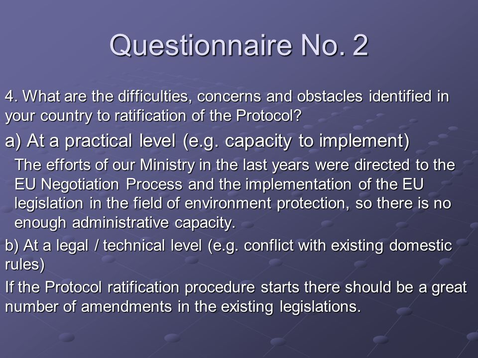 Questionnaire No. 2 4. What are the difficulties, concerns and obstacles identified in your country to ratification of the Protocol? a) At a practical