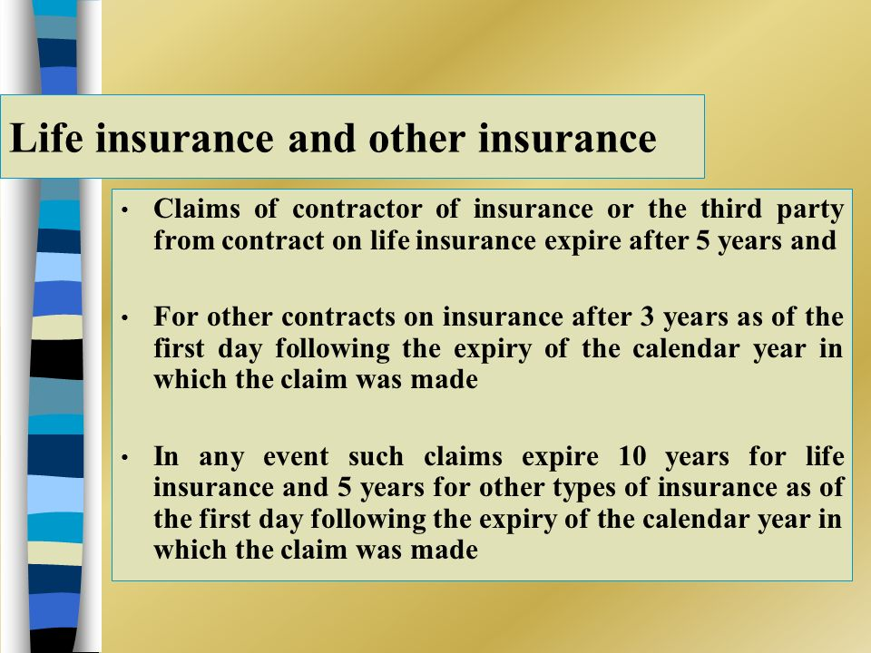 Life insurance and other insurance Claims of contractor of insurance or the third party from contract on life insurance expire after 5 years and For o