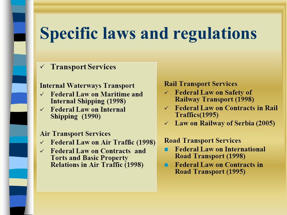 Specific laws and regulations Transport Services Internal Waterways Transport Federal Law on Maritime and Internal Shipping (1998) Federal Law on Inte