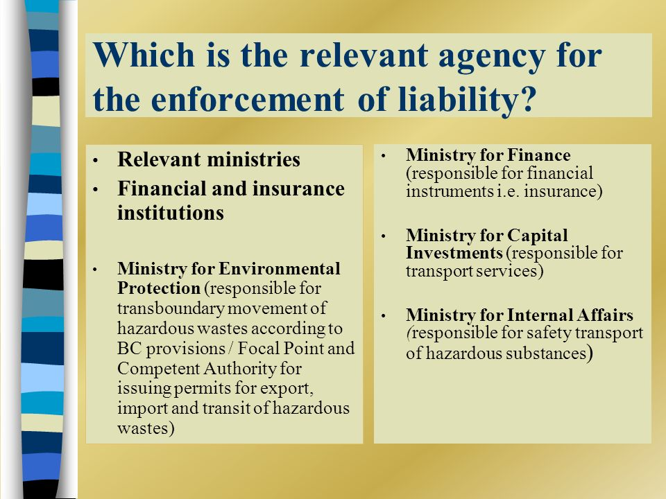 Which is the relevant agency for the enforcement of liability.