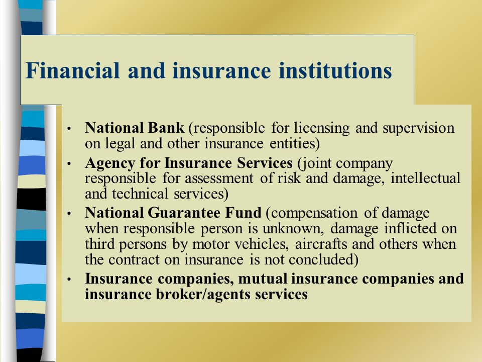 Financial and insurance institutions National Bank (responsible for licensing and supervision on legal and other insurance entities) Agency for Insura