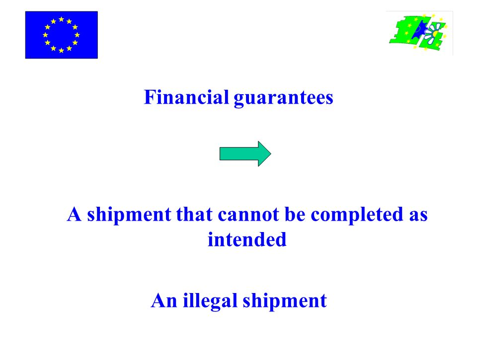Financial guarantees A shipment that cannot be completed as intended An illegal shipment