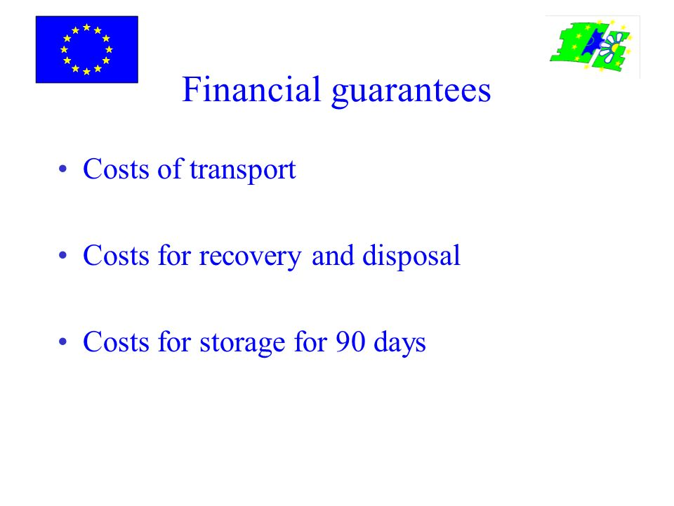 Financial guarantees Costs of transport Costs for recovery and disposal Costs for storage for 90 days