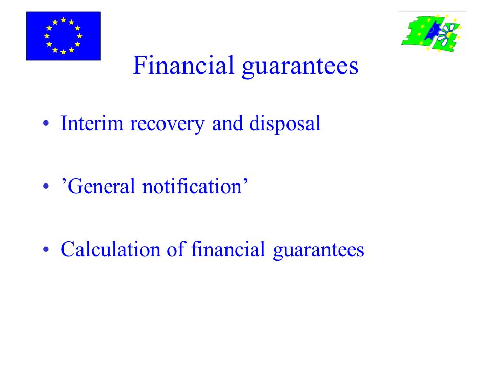 Financial guarantees Interim recovery and disposal General notification Calculation of financial guarantees