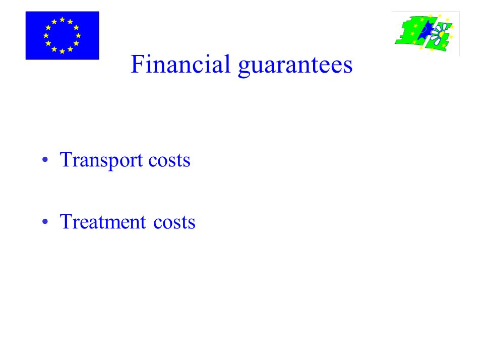 Financial guarantees Transport costs Treatment costs