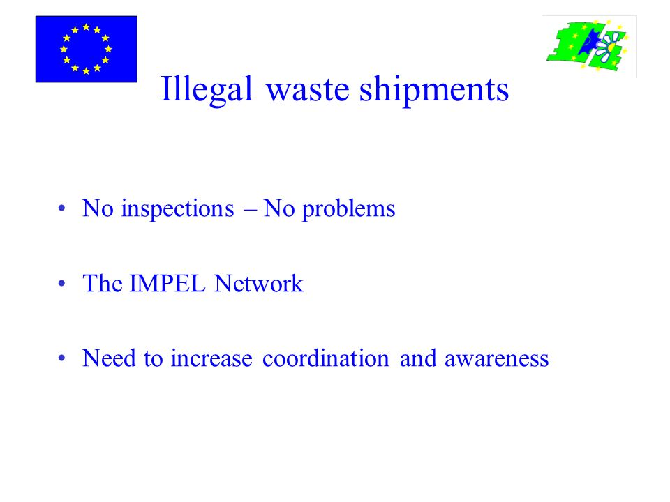 Illegal waste shipments No inspections – No problems The IMPEL Network Need to increase coordination and awareness