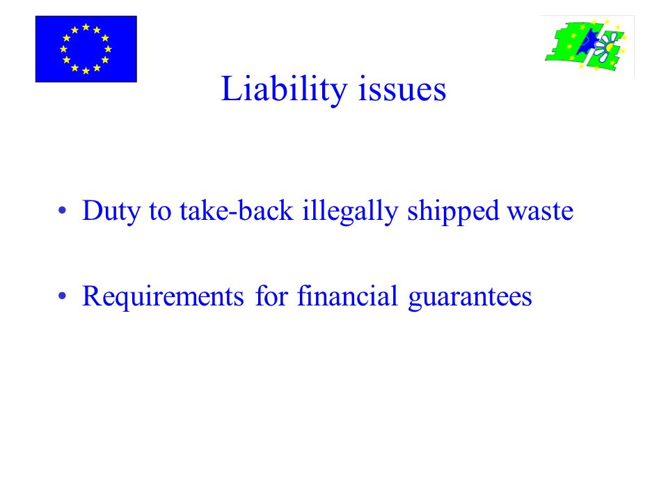 Liability issues Duty to take-back illegally shipped waste Requirements for financial guarantees