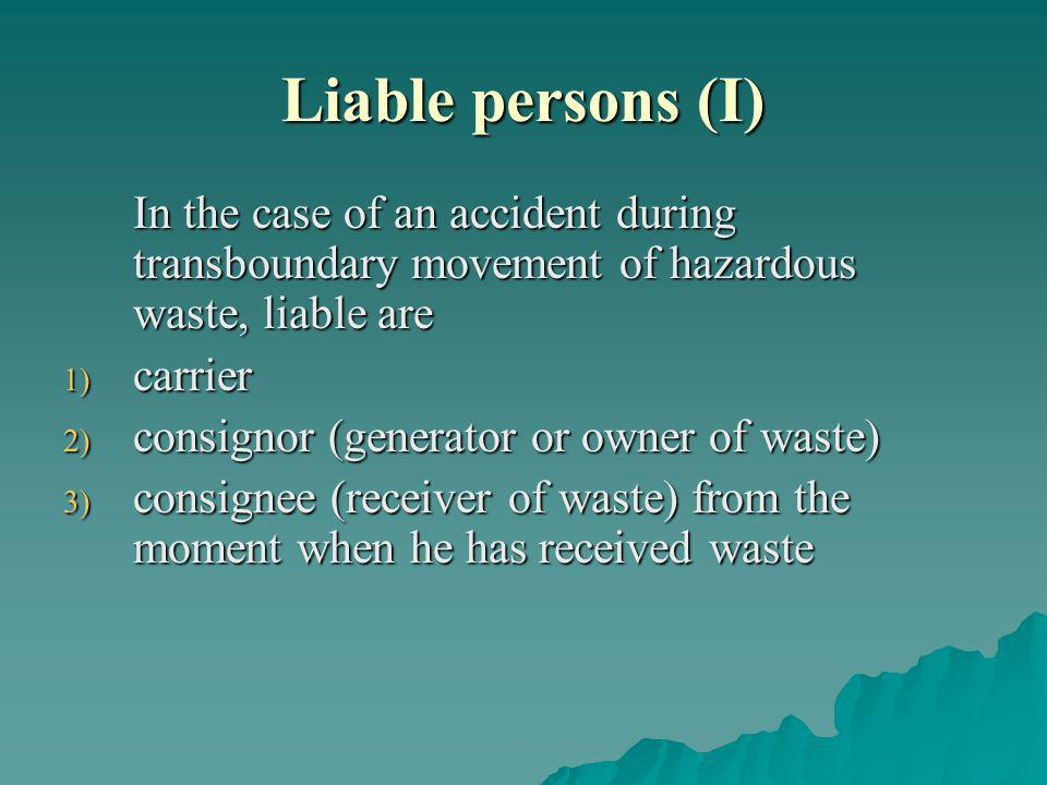 Liable persons (I) In the case of an accident during transboundary movement of hazardous waste, liable are In the case of an accident during transboun