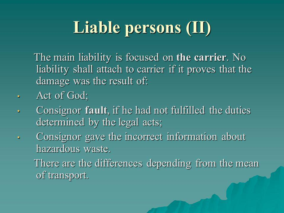 Liable persons (II) The main liability is focused on the carrier. No liability shall attach to carrier if it proves that the damage was the result of: