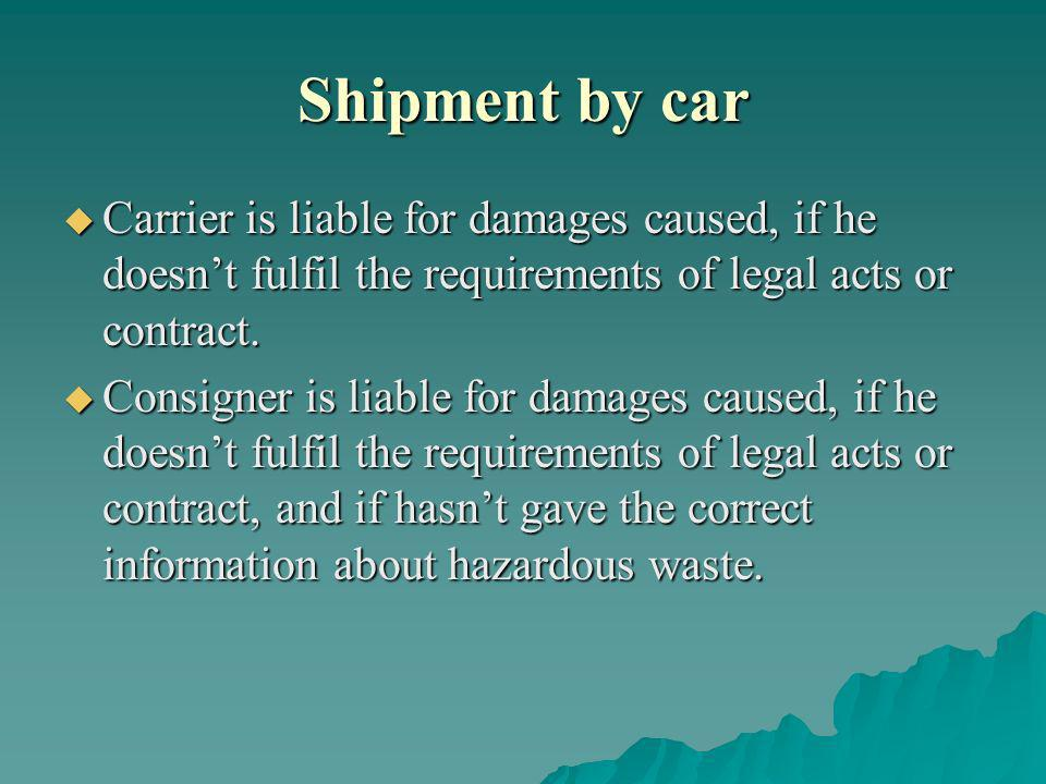 Shipment by car Carrier is liable for damages caused, if he doesnt fulfil the requirements of legal acts or contract. Carrier is liable for damages ca