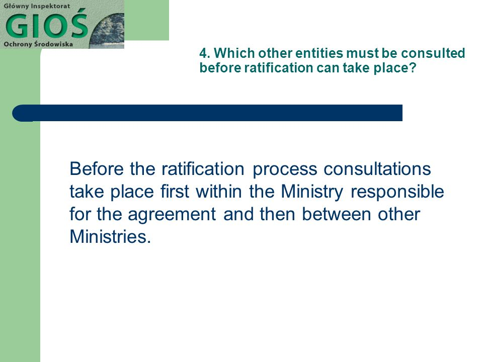4. Which other entities must be consulted before ratification can take place.