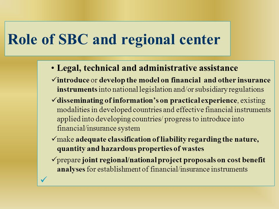 Role of SBC and regional center Legal, technical and administrative assistance introduce or develop the model on financial and other insurance instrum