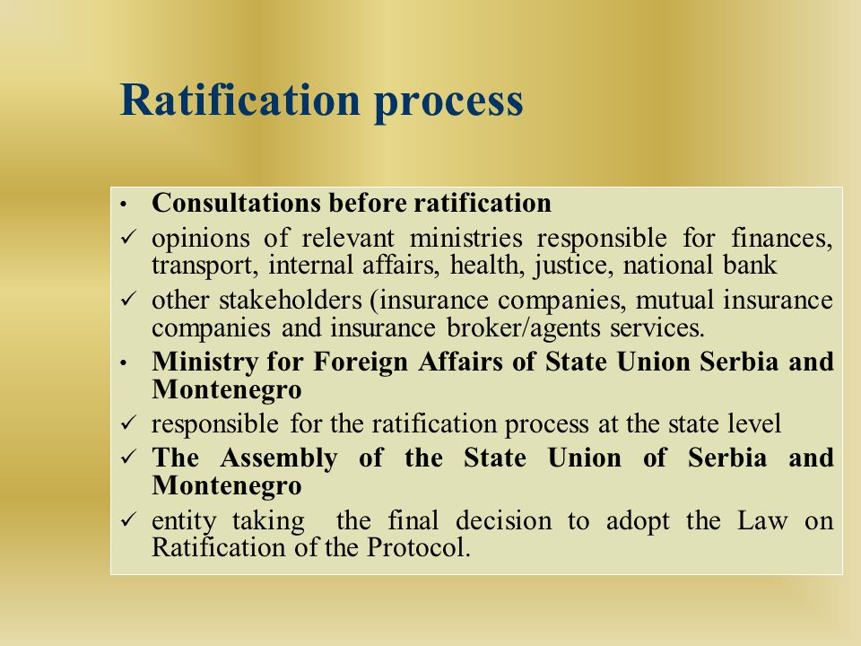 Ratification process Consultations before ratification opinions of relevant ministries responsible for finances, transport, internal affairs, health,