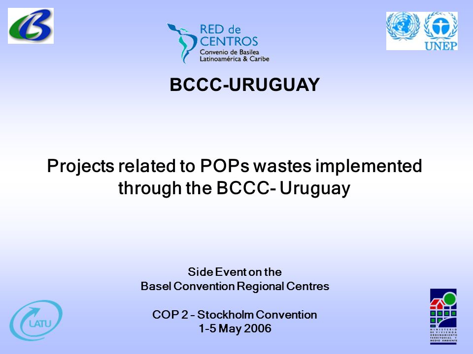 Projects related to POPs wastes implemented through the BCCC- Uruguay Side Event on the Basel Convention Regional Centres COP 2 – Stockholm Convention 1-5 May 2006 BCCC-URUGUAY