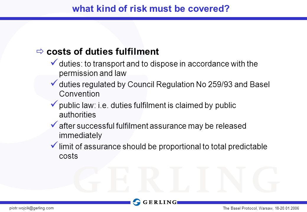 piotr.wojcik@gerling.com The Basel Protocol, Warsaw, 18-20.01.2006 what kind of risk must be covered.