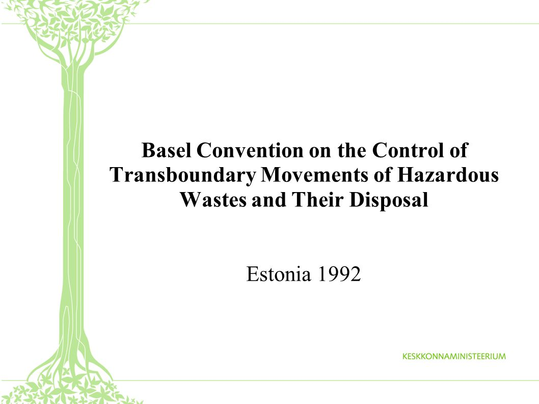 Basel Convention on the Control of Transboundary Movements of Hazardous Wastes and Their Disposal Estonia 1992