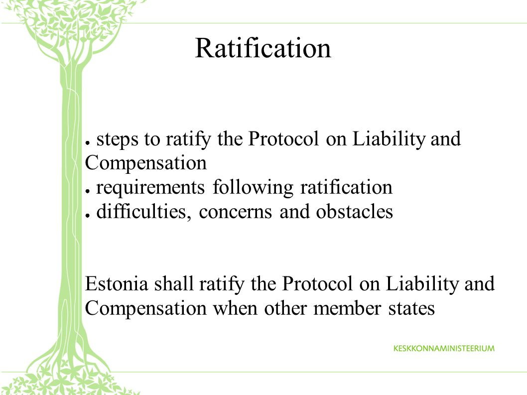 Ratification steps to ratify the Protocol on Liability and Compensation requirements following ratification difficulties, concerns and obstacles Estonia shall ratify the Protocol on Liability and Compensation when other member states