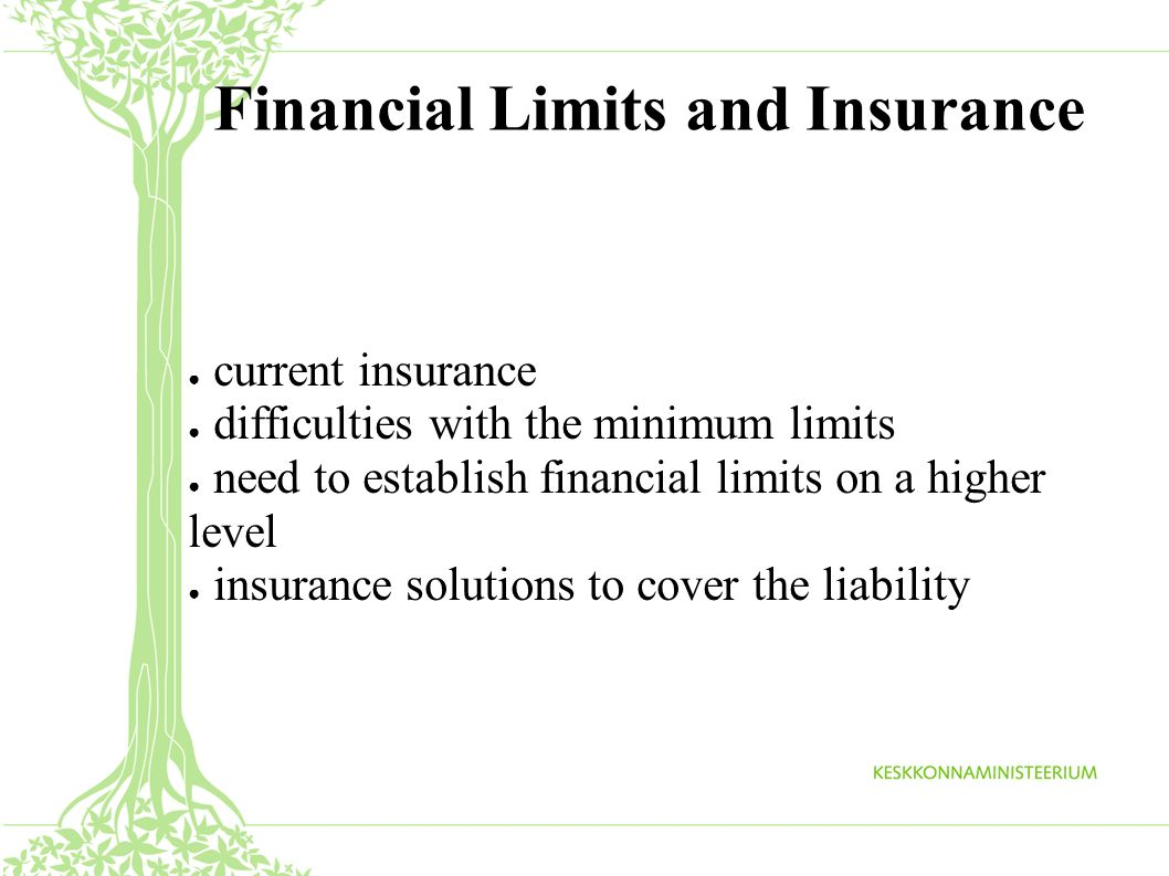 Financial Limits and Insurance current insurance difficulties with the minimum limits need to establish financial limits on a higher level insurance solutions to cover the liability