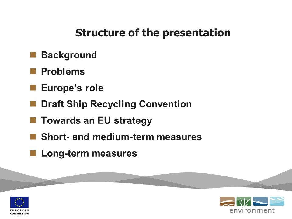 Structure of the presentation Background Problems Europes role Draft Ship Recycling Convention Towards an EU strategy Short- and medium-term measures Long-term measures