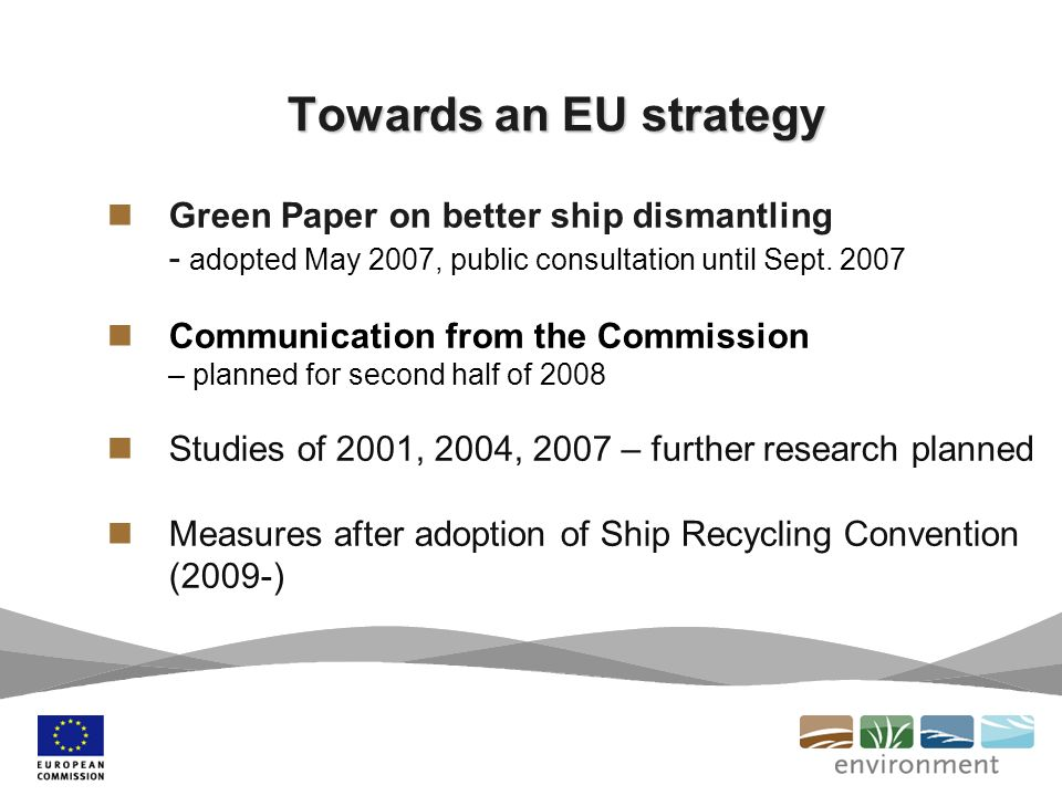 Towards an EU strategy Green Paper on better ship dismantling - adopted May 2007, public consultation until Sept.