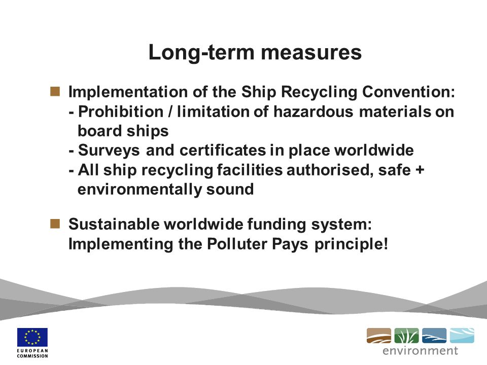 Long-term measures Implementation of the Ship Recycling Convention: - Prohibition / limitation of hazardous materials on board ships - Surveys and cer