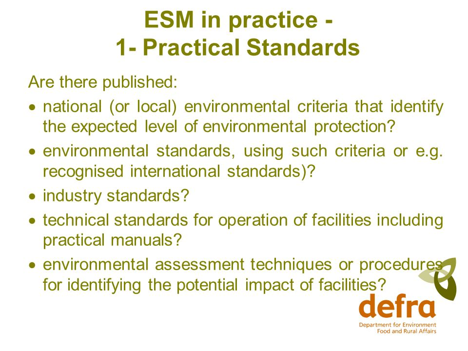 ESM in practice - 1- Practical Standards Are there published: national (or local) environmental criteria that identify the expected level of environmental protection.