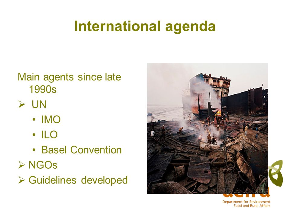International agenda Main agents since late 1990s UN IMO ILO Basel Convention NGOs Guidelines developed