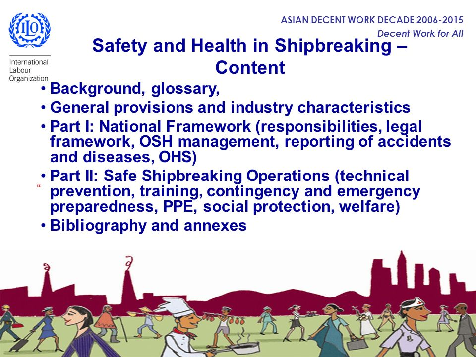 ASIAN DECENT WORK DECADE 2006-2015 Decent Work for All Safety and Health in Shipbreaking – Content Background, glossary, General provisions and indust