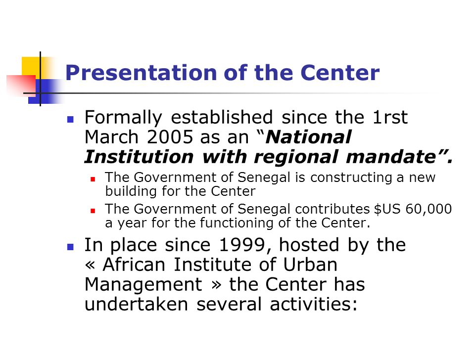 Presentation of the Center Formally established since the 1rst March 2005 as an National Institution with regional mandate.