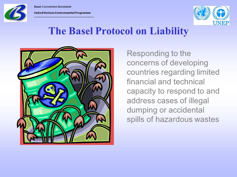 Basel Convention Secretariat United Nations Environmental Programme ___________________________________ The Basel Protocol on Liability Responding to