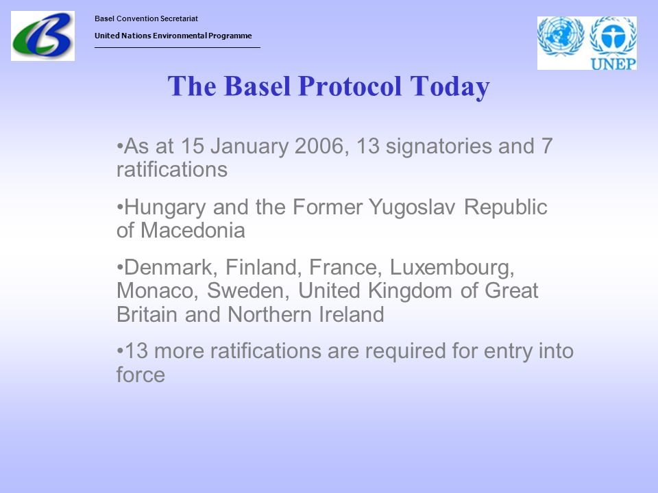 Basel Convention Secretariat United Nations Environmental Programme ___________________________________ The Basel Protocol Today As at 15 January 2006