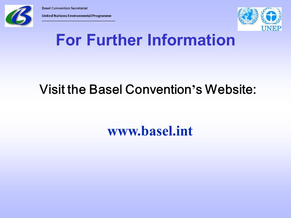 Basel Convention Secretariat United Nations Environmental Programme ___________________________________ For Further Information www.basel.int Visit th