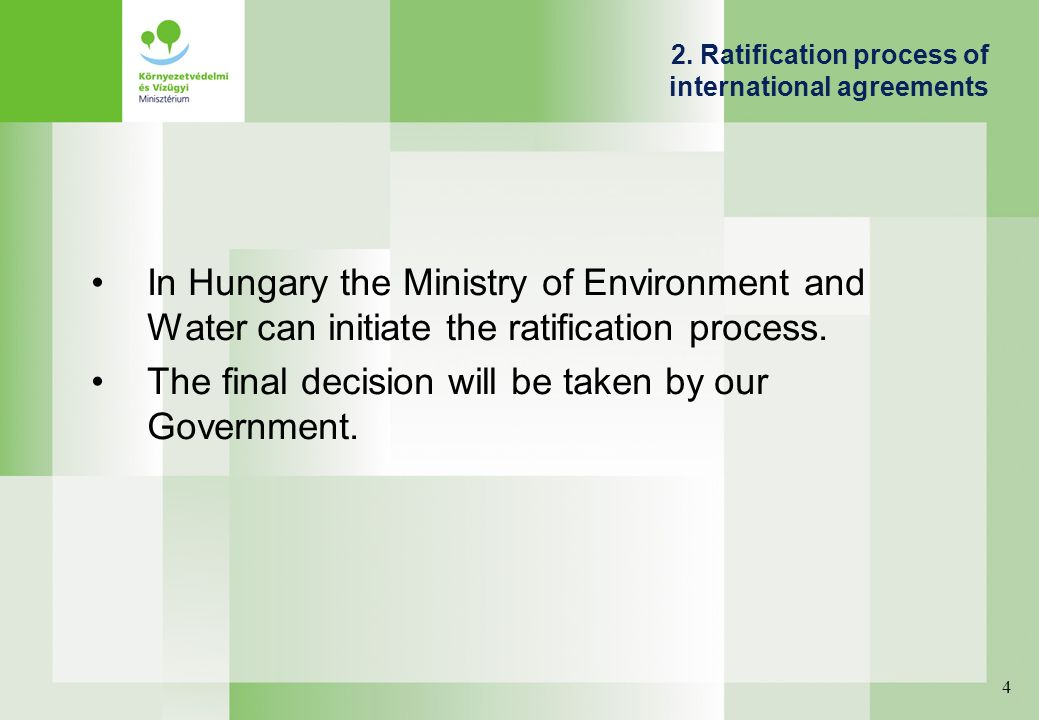 2. Ratification process of international agreements In Hungary the Ministry of Environment and Water can initiate the ratification process. The final