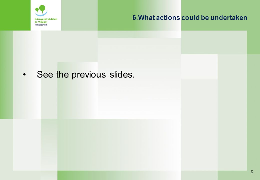 6.What actions could be undertaken See the previous slides. 8