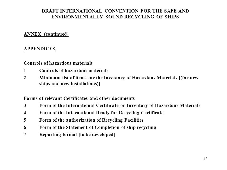 13 DRAFT INTERNATIONAL CONVENTION FOR THE SAFE AND ENVIRONMENTALLY SOUND RECYCLING OF SHIPS ANNEX (continued) APPENDICES Controls of hazardous materia