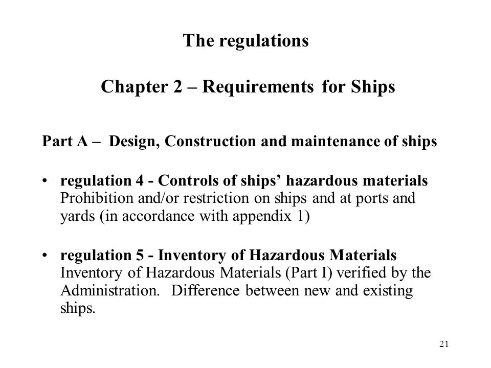 21 Part A – Design, Construction and maintenance of ships regulation 4 - Controls of ships hazardous materials Prohibition and/or restriction on ships