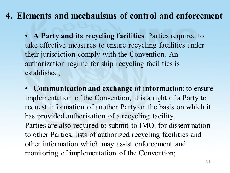 31 4. Elements and mechanisms of control and enforcement A Party and its recycling facilities: Parties required to take effective measures to ensure r
