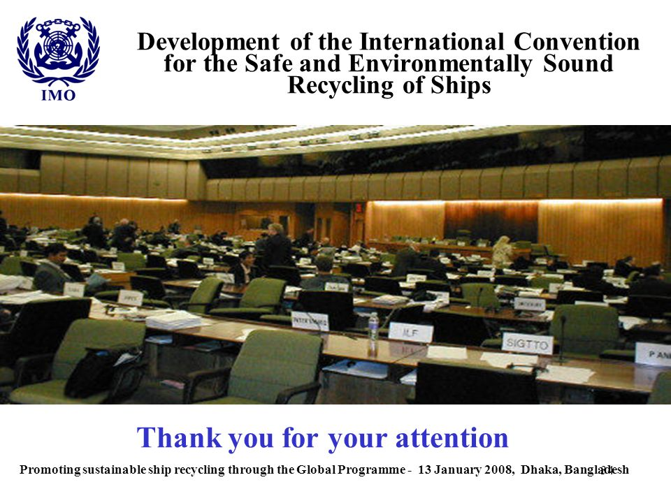 34 Development of the International Convention for the Safe and Environmentally Sound Recycling of Ships Thank you for your attention Promoting sustai