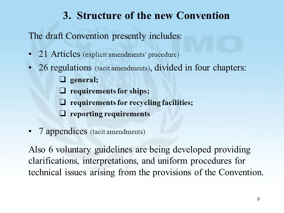 9 3. Structure of the new Convention The draft Convention presently includes: 21 Articles (explicit amendments procedure) 26 regulations (tacit amendm